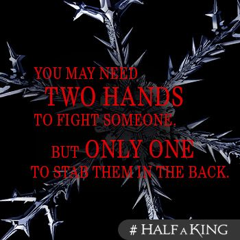 You may need two hands to fight someone, but only one to stab them in the back.