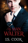 My Man Walter by J.S. Cook